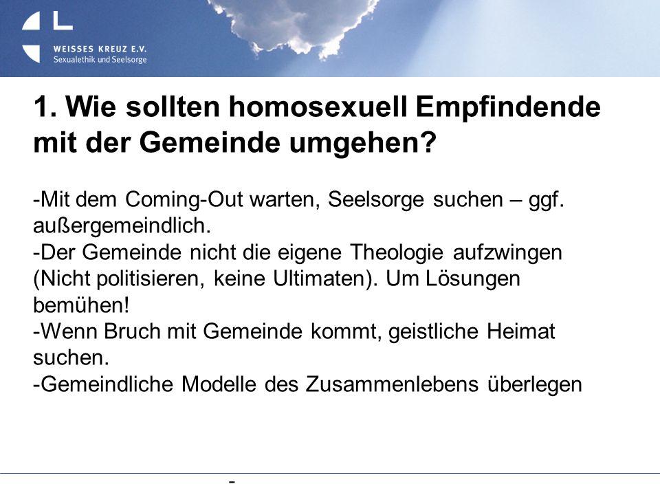 - 1. Wie sollten homosexuell Empfindende mit der Gemeinde umgehen? Mit dem Coming-Out warten, Seelsorge suchen – ggf. außergemeindlich. Der Gemeinde n