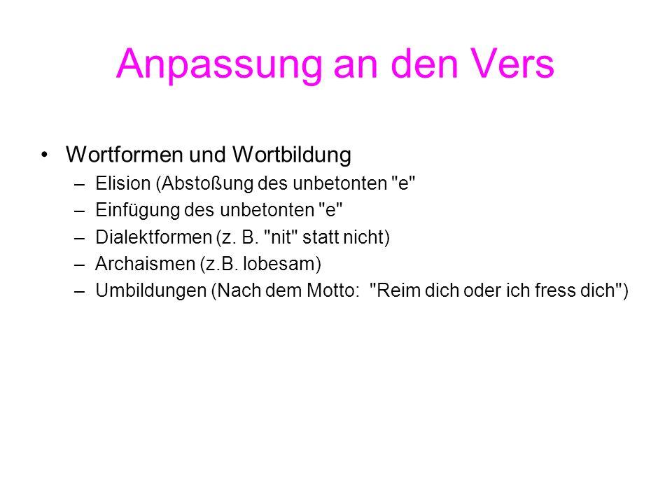Anpassung an den Vers Wortformen und Wortbildung –Elision (Abstoßung des unbetonten