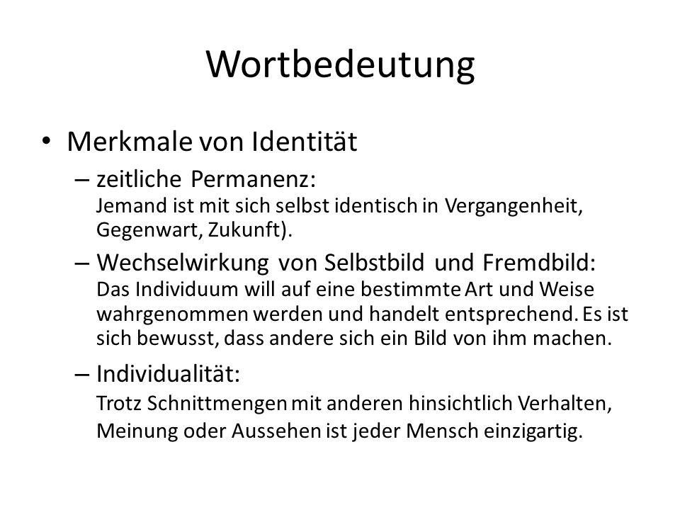 Wortbedeutung Merkmale von Identität – zeitliche Permanenz: Jemand ist mit sich selbst identisch in Vergangenheit, Gegenwart, Zukunft).