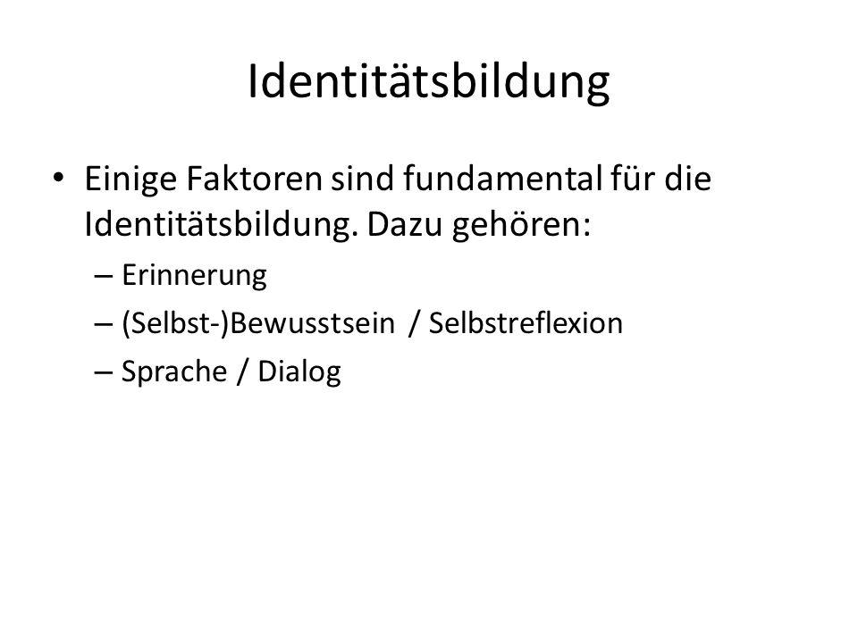 Identitätsbildung Einige Faktoren sind fundamental für die Identitätsbildung.