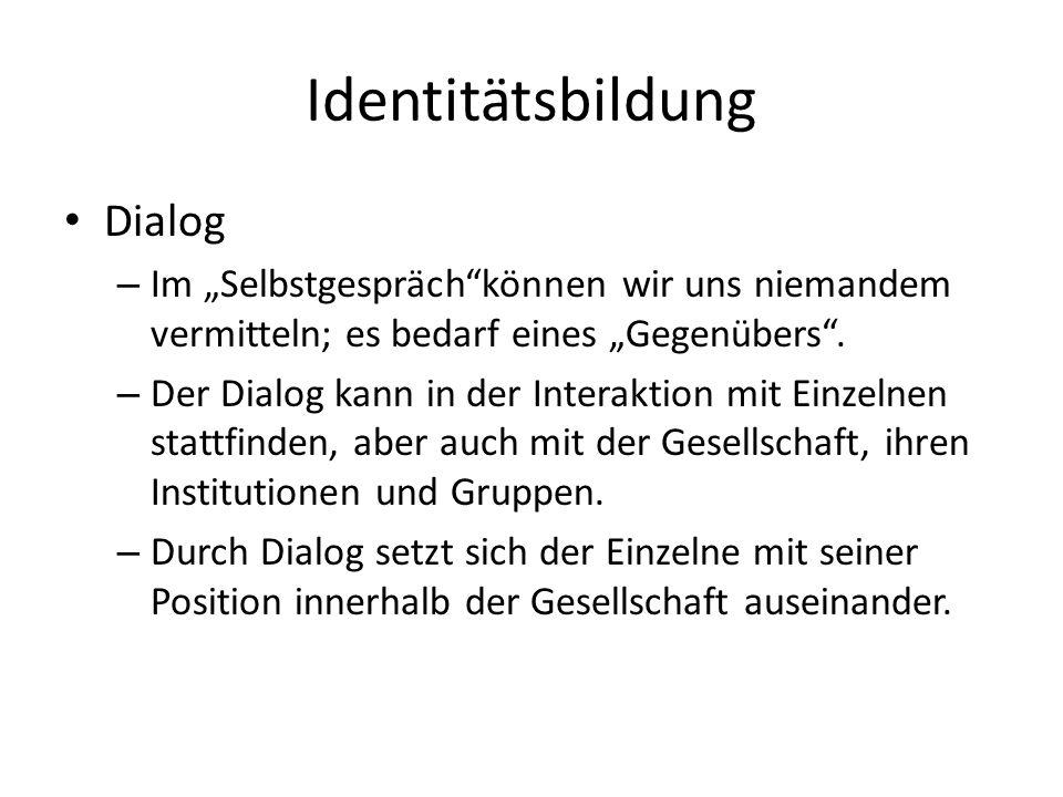 Identitätsbildung Dialog – Im Selbstgesprächkönnen wir uns niemandem vermitteln; es bedarf eines Gegenübers.