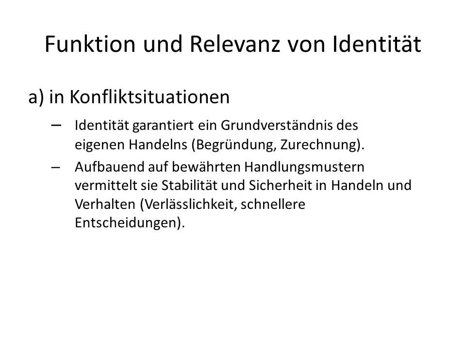 Funktion und Relevanz von Identität a) in Konfliktsituationen – Identität garantiert ein Grundverständnis des eigenen Handelns (Begründung, Zurechnung).