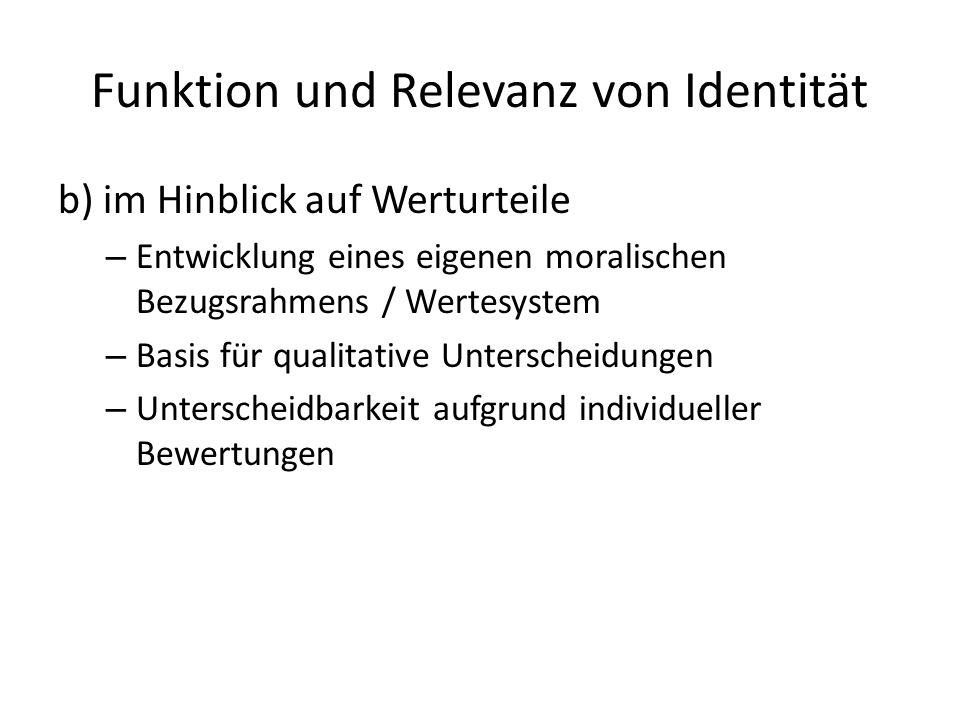 Funktion und Relevanz von Identität b) im Hinblick auf Werturteile – Entwicklung eines eigenen moralischen Bezugsrahmens / Wertesystem – Basis für qualitative Unterscheidungen – Unterscheidbarkeit aufgrund individueller Bewertungen