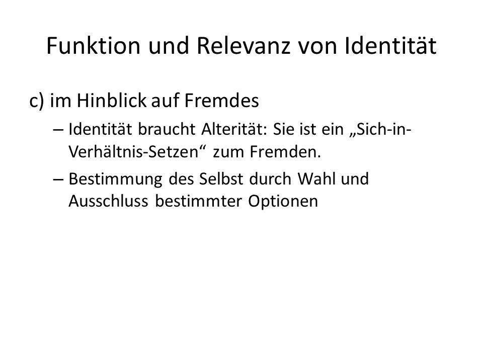 Funktion und Relevanz von Identität c) im Hinblick auf Fremdes – Identität braucht Alterität: Sie ist ein Sich-in- Verhältnis-Setzen zum Fremden.