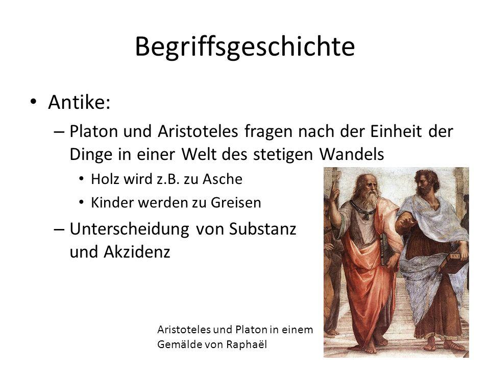 Begriffsgeschichte Antike: – Platon und Aristoteles fragen nach der Einheit der Dinge in einer Welt des stetigen Wandels Holz wird z.B.