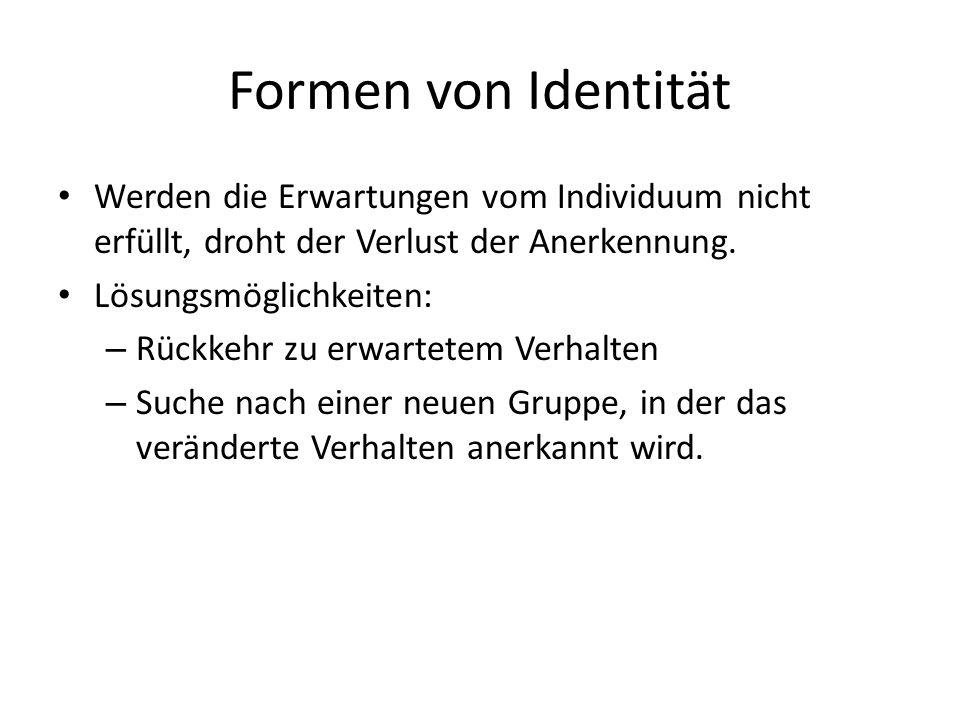 Formen von Identität Werden die Erwartungen vom Individuum nicht erfüllt, droht der Verlust der Anerkennung.