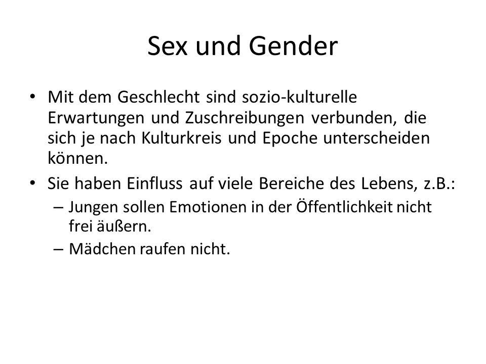 Sex und Gender Mit dem Geschlecht sind sozio-kulturelle Erwartungen und Zuschreibungen verbunden, die sich je nach Kulturkreis und Epoche unterscheiden können.