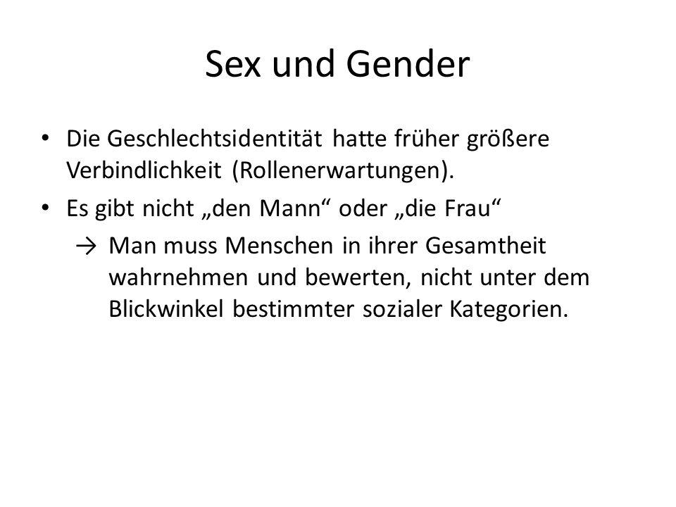Sex und Gender Die Geschlechtsidentität hatte früher größere Verbindlichkeit (Rollenerwartungen).