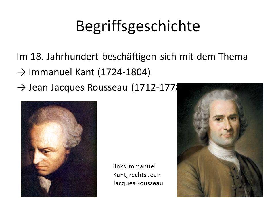 Begriffsgeschichte Sie nehmen zwei gegensätzliche Positionen ein: Immanuel Kant betont die Vernunft des Menschen, die ihn leitet und sein innerster Antrieb ist.