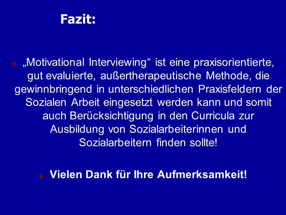 Fazit: n Motivational Interviewing ist eine praxisorientierte, gut evaluierte, außertherapeutische Methode, die gewinnbringend in unterschiedlichen Pr