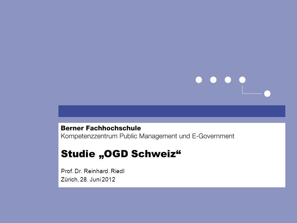OGD – Grundgedanke Quelle: in Anlehnung an Golliez 2011 / OGD-Studie Schweiz 2012 (i.E.) Innerhalb der Verwaltung (Shared Data) Ausserhalb der Verwaltung (OGD)
