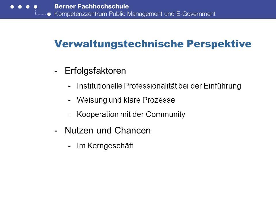 Verwaltungstechnische Perspektive -Erfolgsfaktoren -Institutionelle Professionalität bei der Einführung -Weisung und klare Prozesse -Kooperation mit der Community -Nutzen und Chancen -Im Kerngeschäft