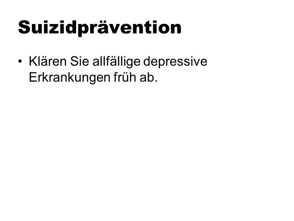 Suizidprävention Klären Sie allfällige depressive Erkrankungen früh ab.