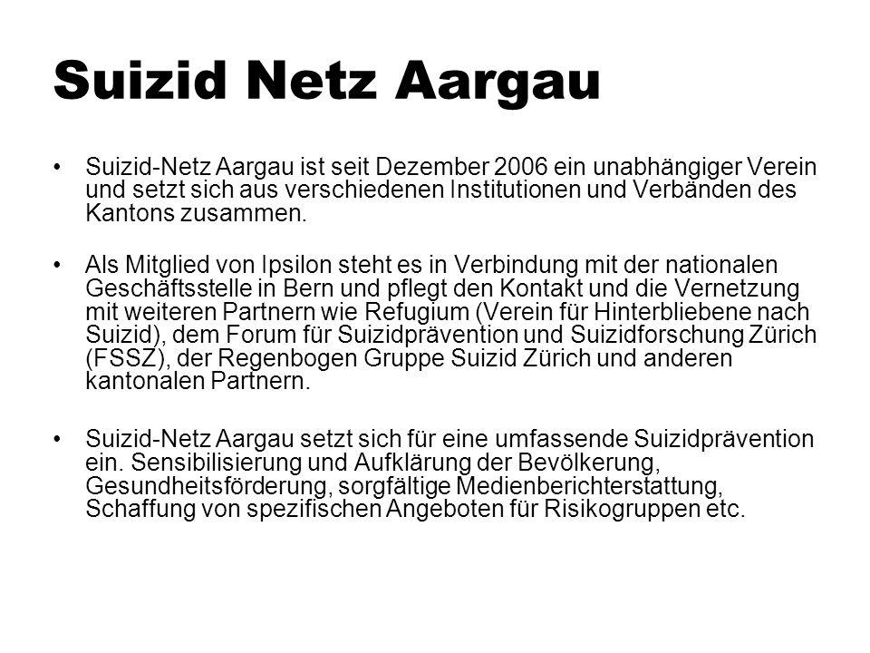 Suizid-Netz Aargau ist seit Dezember 2006 ein unabhängiger Verein und setzt sich aus verschiedenen Institutionen und Verbänden des Kantons zusammen. A