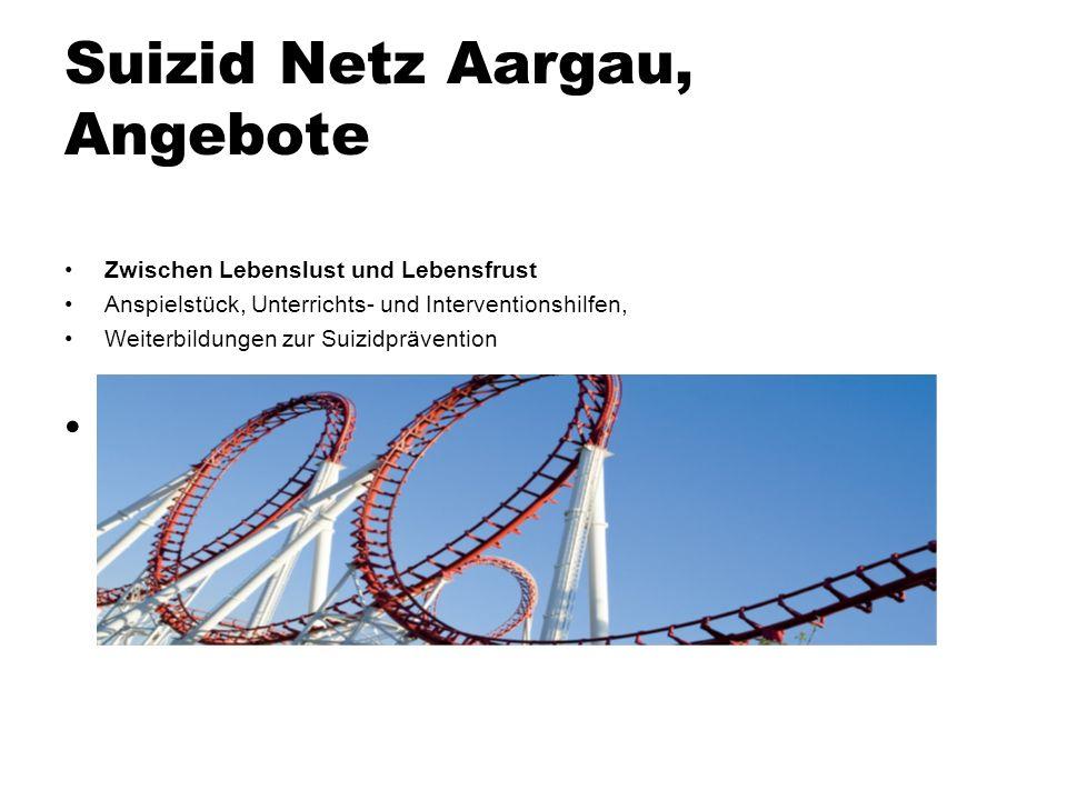 Suizid Netz Aargau, Angebote Zwischen Lebenslust und Lebensfrust Anspielstück, Unterrichts- und Interventionshilfen, Weiterbildungen zur Suizidprävent