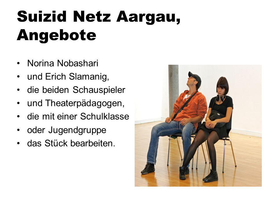 Suizid Netz Aargau, Angebote Norina Nobashari und Erich Slamanig, die beiden Schauspieler und Theaterpädagogen, die mit einer Schulklasse oder Jugendg