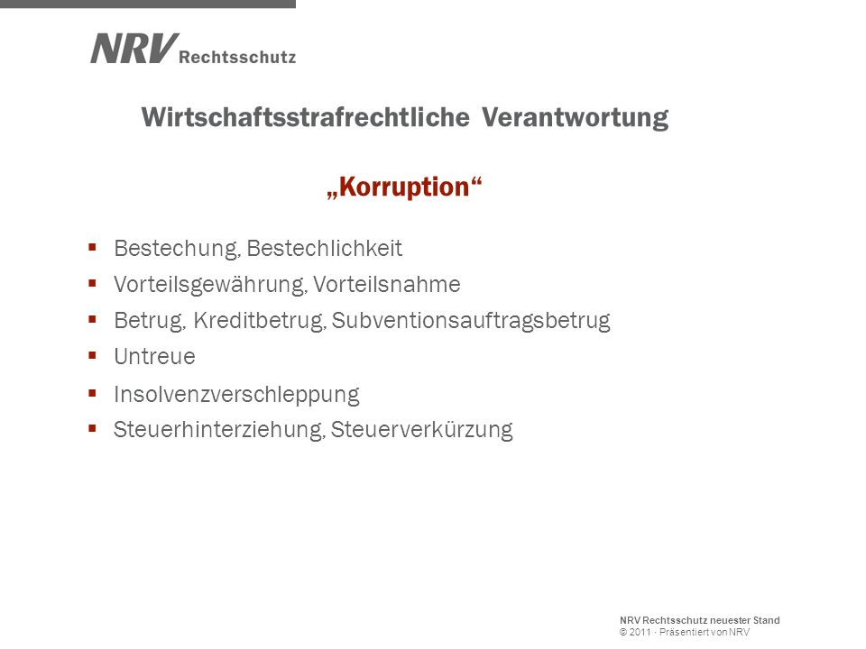 NRV Rechtsschutz neuester Stand © 2011 · Präsentiert von NRV Wirtschaftsstrafrechtliche Verantwortung Korruption Bestechung, Bestechlichkeit Vorteilsg