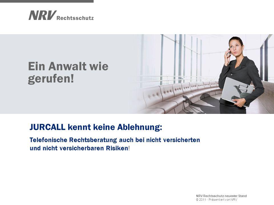 NRV Rechtsschutz neuester Stand © 2011 · Präsentiert von NRV Ein Anwalt wie gerufen! JURCALL kennt keine Ablehnung: Telefonische Rechtsberatung auch b