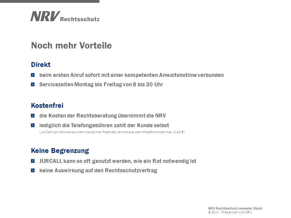 NRV Rechtsschutz neuester Stand © 2011 · Präsentiert von NRV Noch mehr Vorteile Direkt beim ersten Anruf sofort mit einer kompetenten Anwaltshotline v
