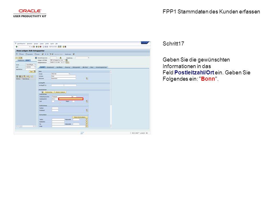 FPP1 Stammdaten des Kunden erfassen Schritt17 Geben Sie die gewünschten Informationen in das Feld Postleitzahl/Ort ein.