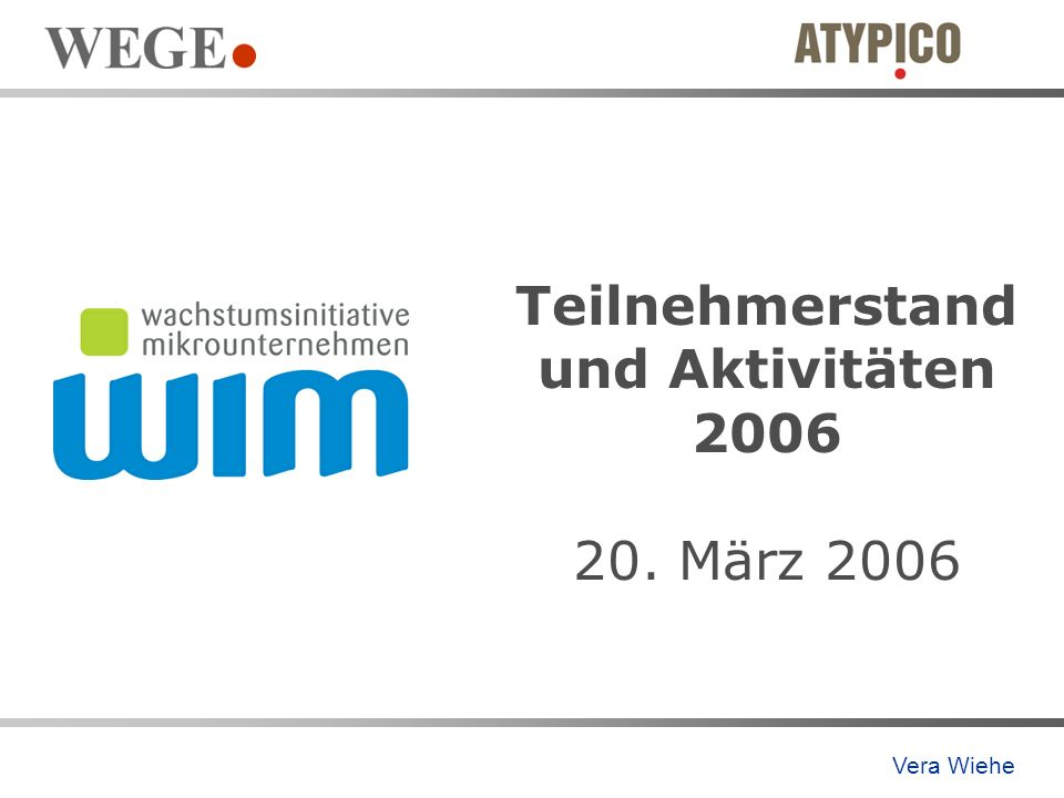 Teilnehmerstand und Aktivitäten 2006 20. März 2006 Vera Wiehe