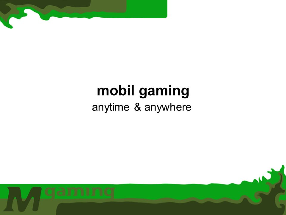 mobil gaming anytime & anywhere