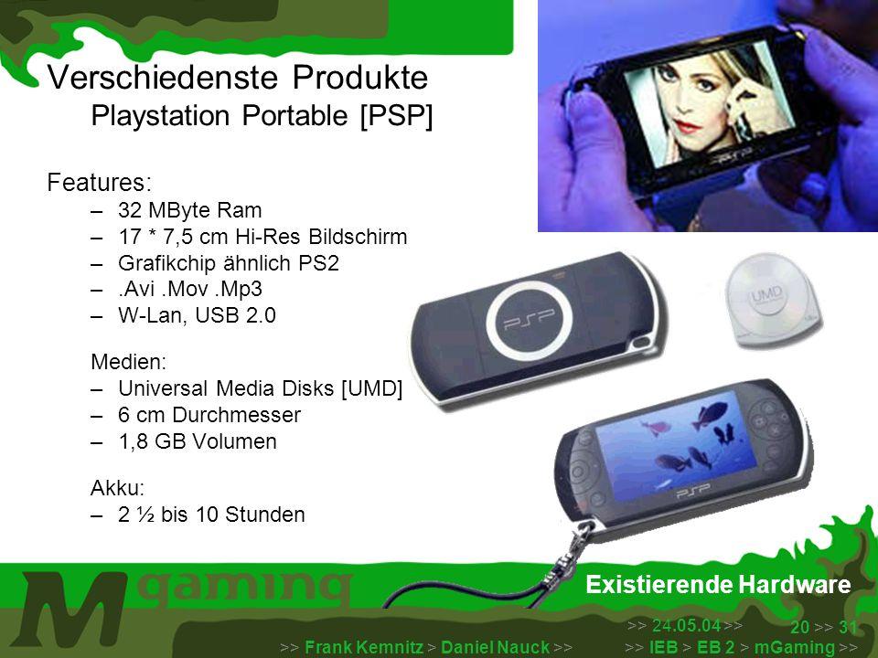 >> 24.05.04 >> >> Frank Kemnitz > Daniel Nauck >> >> IEB > EB 2 > mGaming >> 20 >> 31 Existierende Hardware Verschiedenste Produkte Playstation Portab