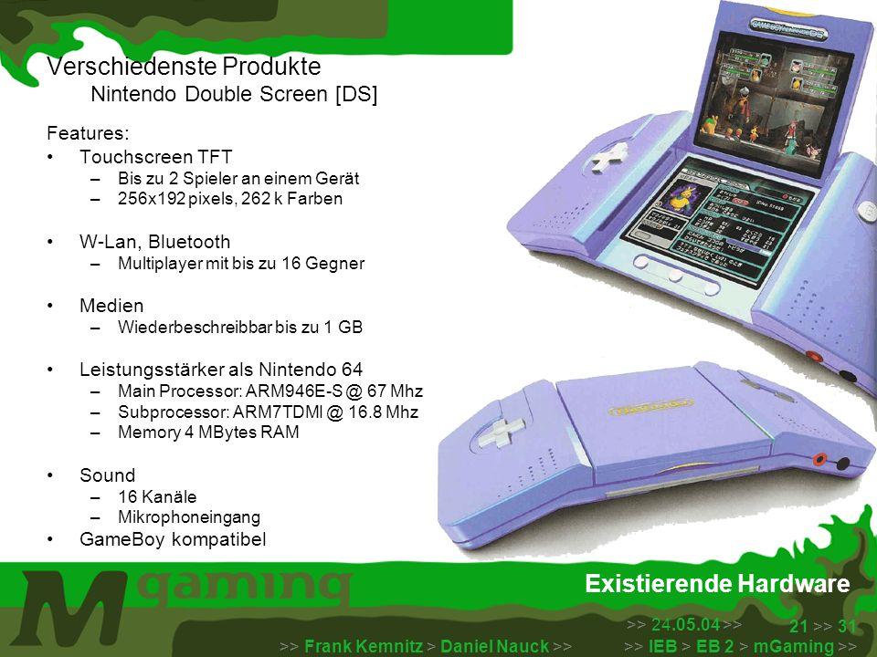 >> 24.05.04 >> >> Frank Kemnitz > Daniel Nauck >> >> IEB > EB 2 > mGaming >> 21 >> 31 Existierende Hardware Verschiedenste Produkte Nintendo Double Sc