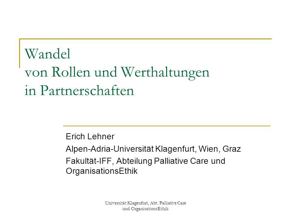 Universität Klagenfurt, Abt. Palliative Care und OrganisationsEthik Wandel von Rollen und Werthaltungen in Partnerschaften Erich Lehner Alpen-Adria-Un