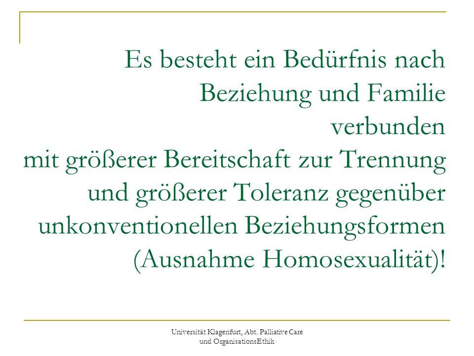Universität Klagenfurt, Abt. Palliative Care und OrganisationsEthik Es besteht ein Bedürfnis nach Beziehung und Familie verbunden mit größerer Bereits