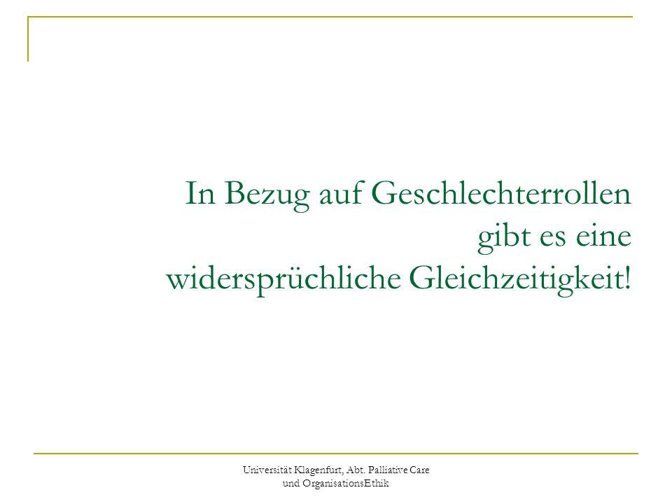Universität Klagenfurt, Abt. Palliative Care und OrganisationsEthik In Bezug auf Geschlechterrollen gibt es eine widersprüchliche Gleichzeitigkeit!