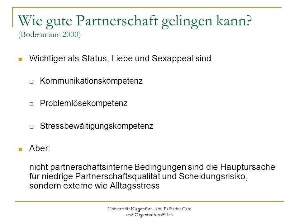 Universität Klagenfurt, Abt. Palliative Care und OrganisationsEthik Wie gute Partnerschaft gelingen kann? (Bodenmann 2000) Wichtiger als Status, Liebe