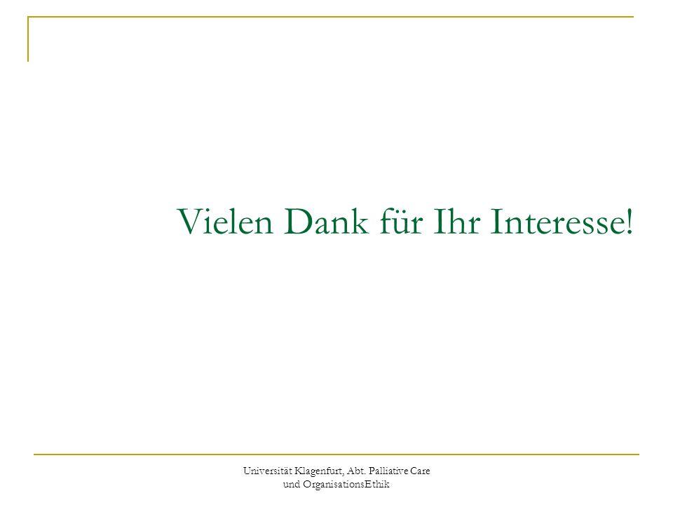 Universität Klagenfurt, Abt. Palliative Care und OrganisationsEthik Vielen Dank für Ihr Interesse!