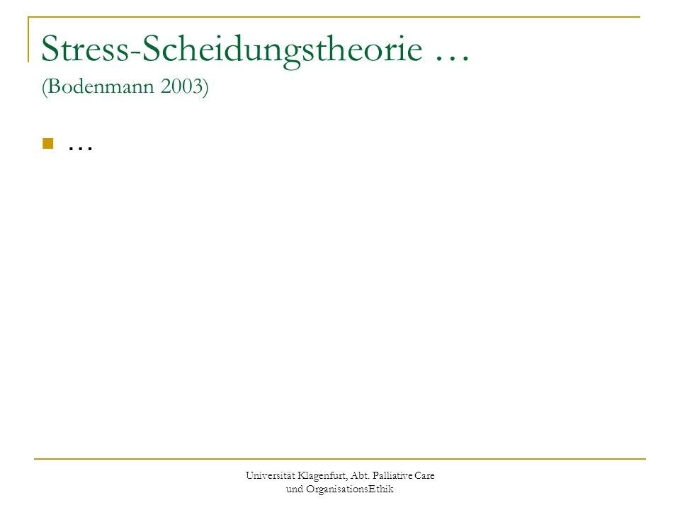 Universität Klagenfurt, Abt. Palliative Care und OrganisationsEthik Stress-Scheidungstheorie … (Bodenmann 2003) …
