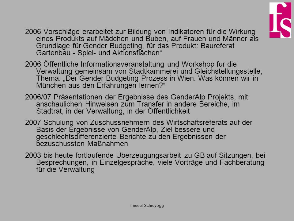 Friedel Schreyögg 2006 Vorschläge erarbeitet zur Bildung von Indikatoren für die Wirkung eines Produkts auf Mädchen und Buben, auf Frauen und Männer a