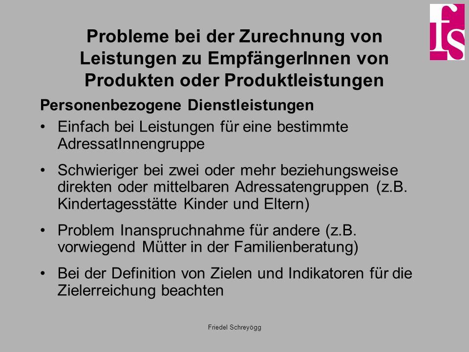 Friedel Schreyögg Probleme bei der Zurechnung von Leistungen zu EmpfängerInnen von Produkten oder Produktleistungen Personenbezogene Dienstleistungen