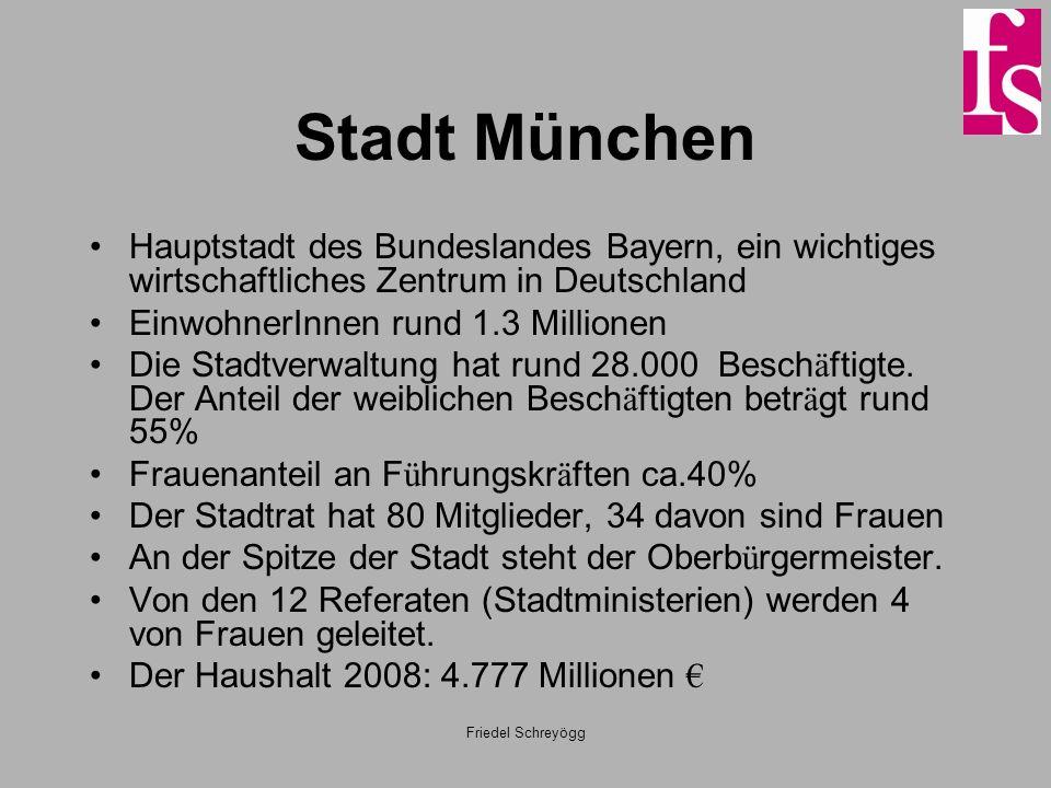 Friedel Schreyögg Stadt München Hauptstadt des Bundeslandes Bayern, ein wichtiges wirtschaftliches Zentrum in Deutschland EinwohnerInnen rund 1.3 Mill