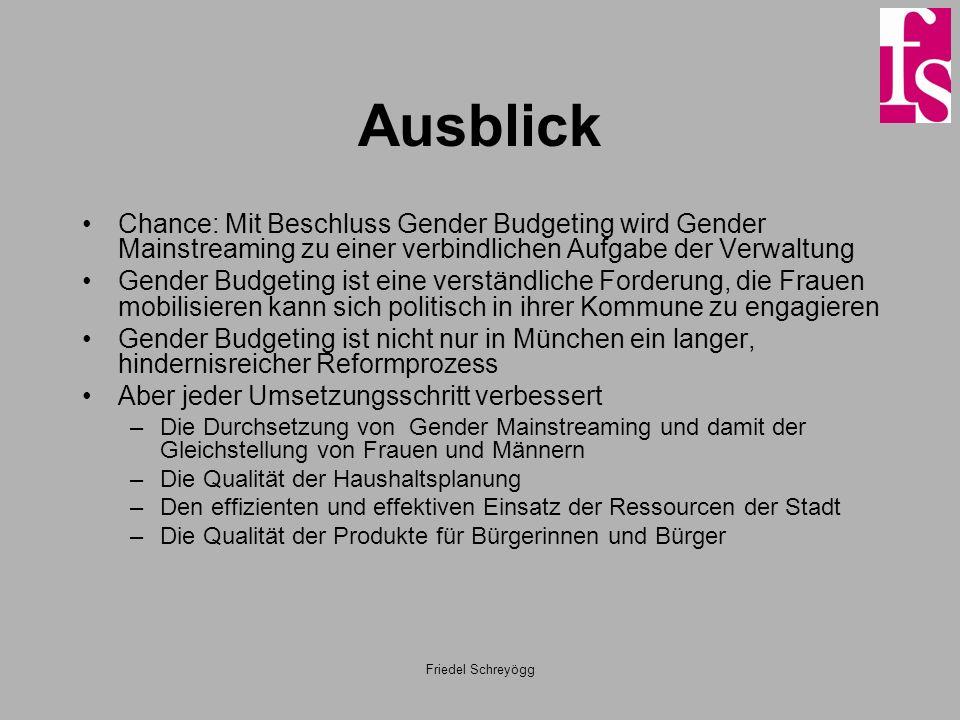 Friedel Schreyögg Ausblick Chance: Mit Beschluss Gender Budgeting wird Gender Mainstreaming zu einer verbindlichen Aufgabe der Verwaltung Gender Budge