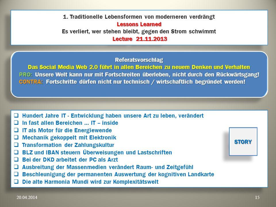 Lessons Learned Lecture 21.11.2013 1. Traditionelle Lebensformen von moderneren verdrängt Lessons Learned Es verliert, wer stehen bleibt, gegen den St