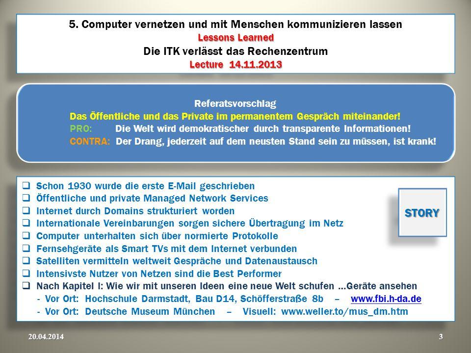 Lessons Learned Lecture 14.11.2013 5. Computer vernetzen und mit Menschen kommunizieren lassen Lessons Learned Die ITK verlässt das Rechenzentrum Lect