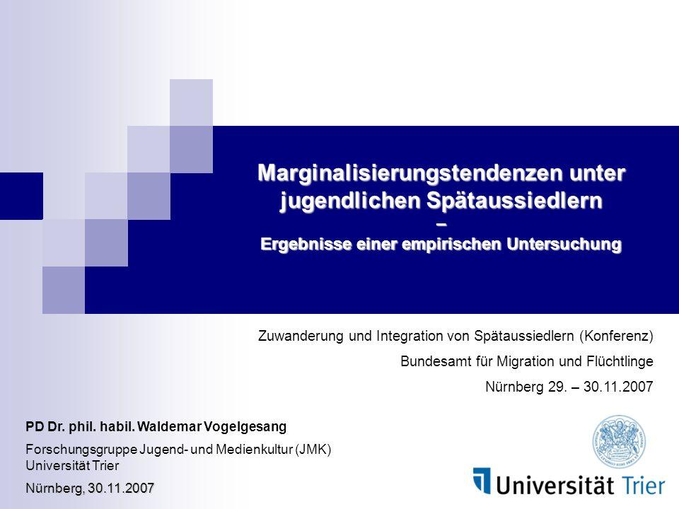 Marginalisierungstendenzen unter jugendlichen Spätaussiedlern – Ergebnisse einer empirischen Untersuchung PD Dr. phil. habil. Waldemar Vogelgesang For