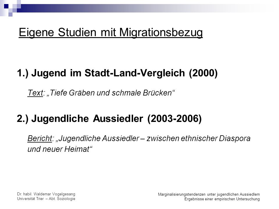 Dr. habil. Waldemar Vogelgesang Universität Trier – Abt. Soziologie Marginalisierungstendenzen unter jugendlichen Aussiedlern Ergebnisse einer empiris