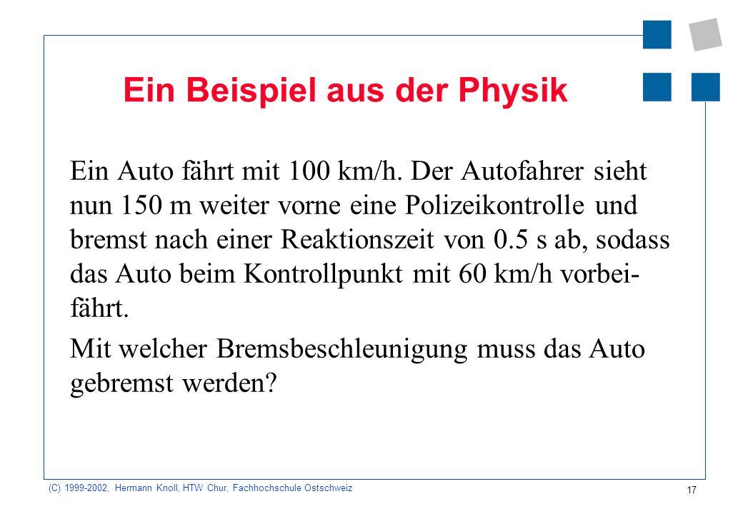 17 (C) 1999-2002, Hermann Knoll, HTW Chur, Fachhochschule Ostschweiz Ein Beispiel aus der Physik Ein Auto fährt mit 100 km/h.