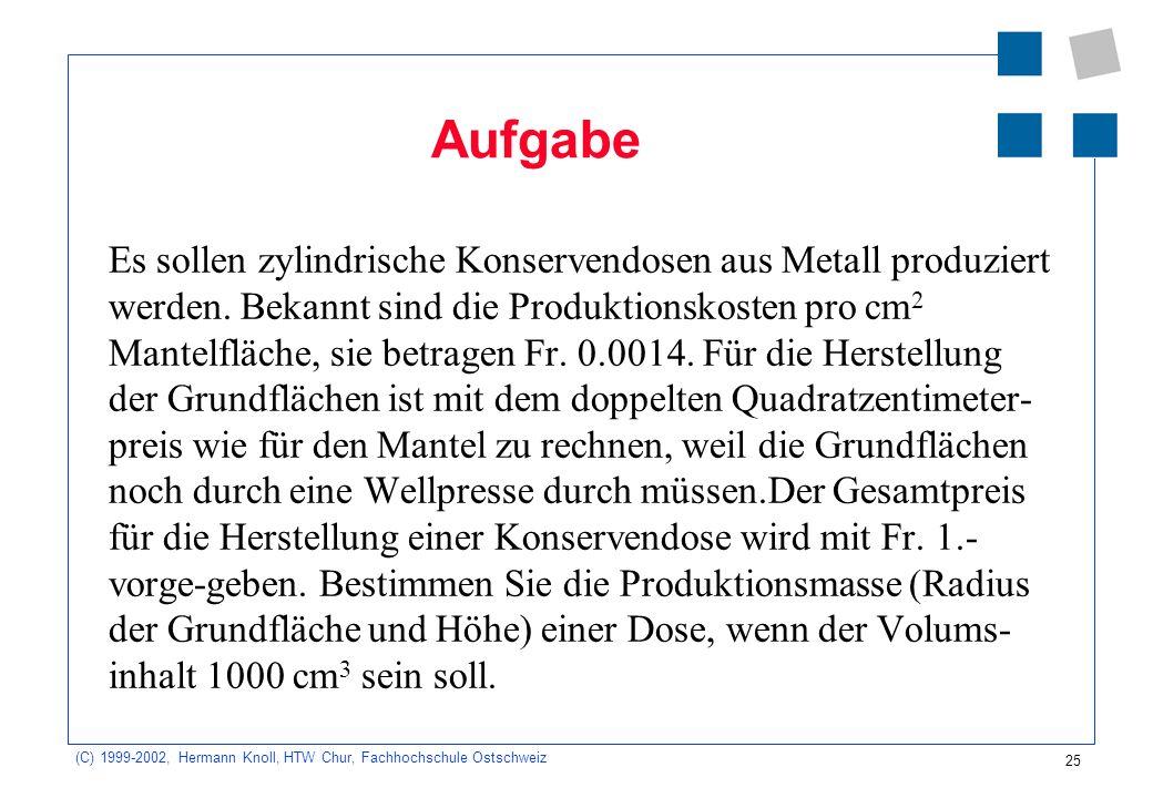 25 (C) 1999-2002, Hermann Knoll, HTW Chur, Fachhochschule Ostschweiz Aufgabe Es sollen zylindrische Konservendosen aus Metall produziert werden.