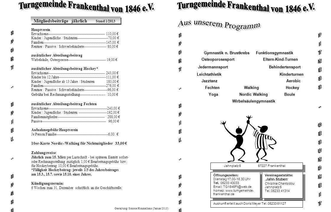 Öffnungszeiten: Dienstag 17.00-18.30 Uhr Tel. 06233 43033 Email: TG1846Ft@web.de homep: www.turngemeinde- frankenthal.de Öffnungszeiten: Dienstag 17.0