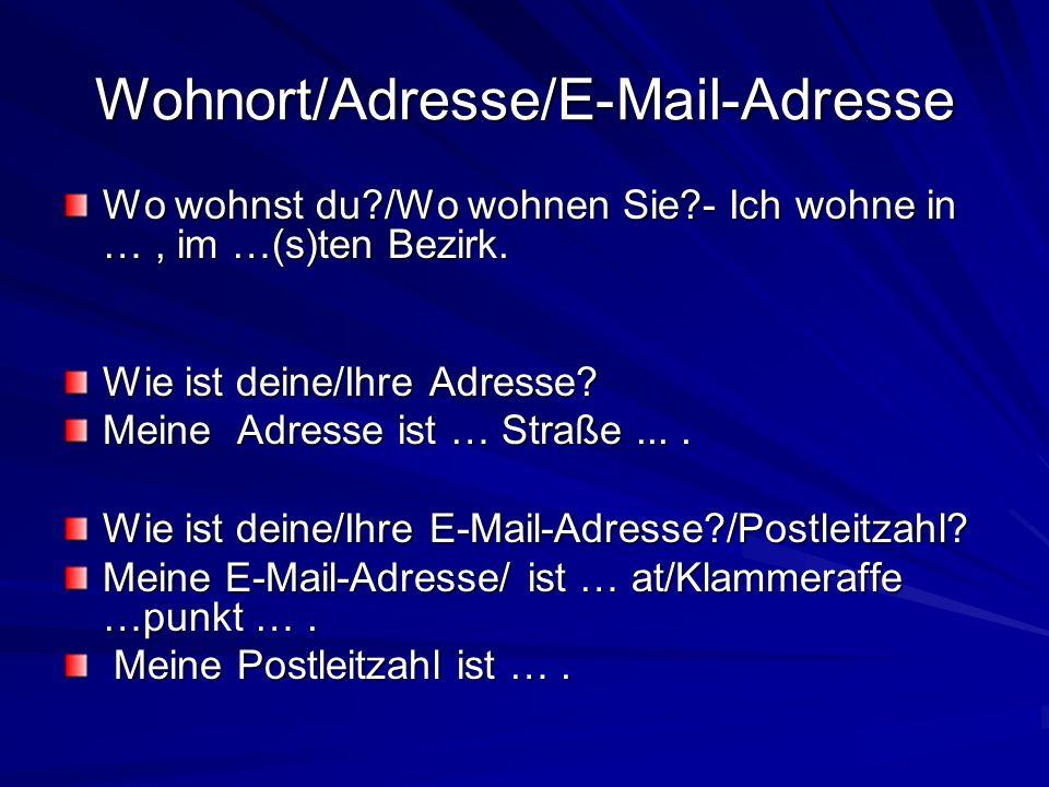 Wohnort/Adresse/E-Mail-Adresse Wo wohnst du?/Wo wohnen Sie?- Ich wohne in …, im …(s)ten Bezirk. Wie ist deine/Ihre Adresse? Meine Adresse ist … Straße