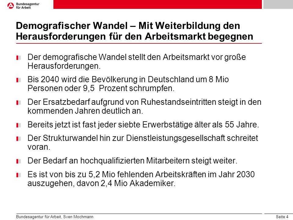 Seite 4 Demografischer Wandel – Mit Weiterbildung den Herausforderungen für den Arbeitsmarkt begegnen Der demografische Wandel stellt den Arbeitsmarkt