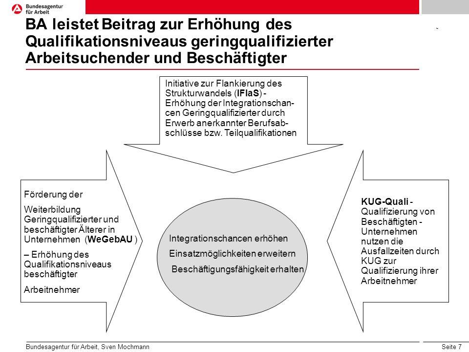 Seite 7 Bundesagentur für Arbeit, Sven Mochmann BA leistet Beitrag zur Erhöhung des Qualifikationsniveaus geringqualifizierter Arbeitsuchender und Bes