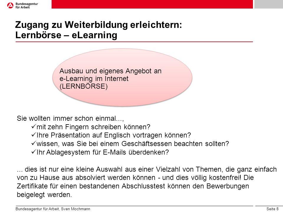 Seite 8 Zugang zu Weiterbildung erleichtern: Lernbörse – eLearning Bundesagentur für Arbeit, Sven Mochmann Sie wollten immer schon einmal..., mit zehn