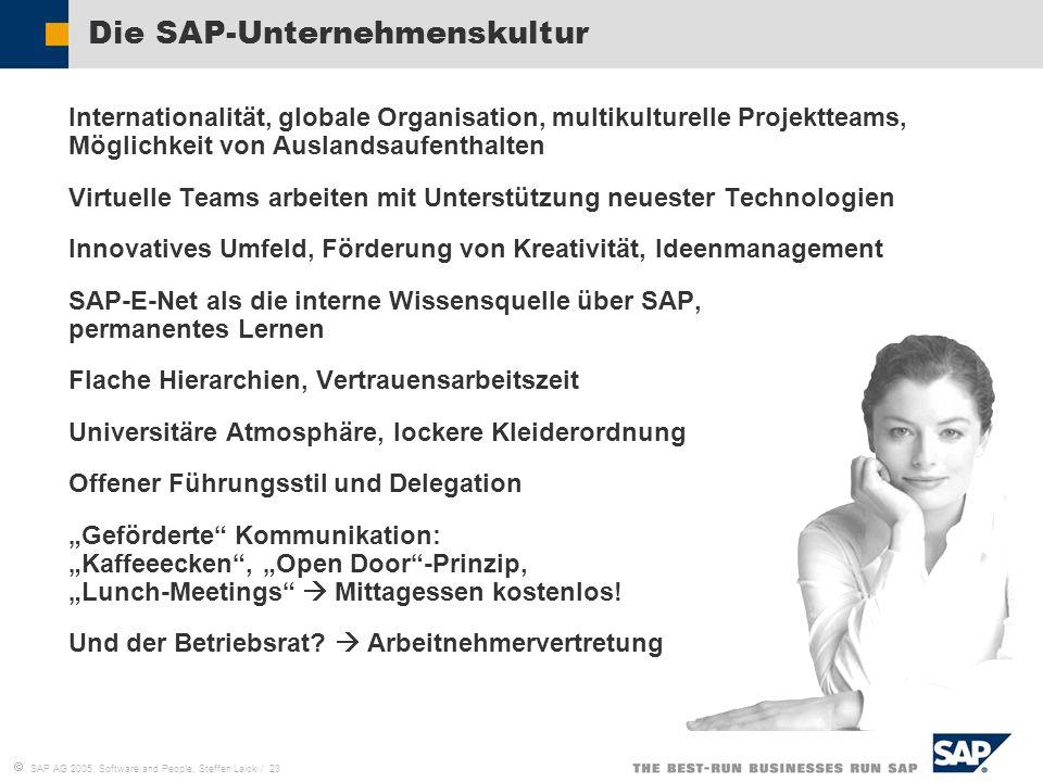 SAP AG 2005, Software and People, Steffen Laick / 23 Die SAP-Unternehmenskultur Internationalität, globale Organisation, multikulturelle Projektteams,